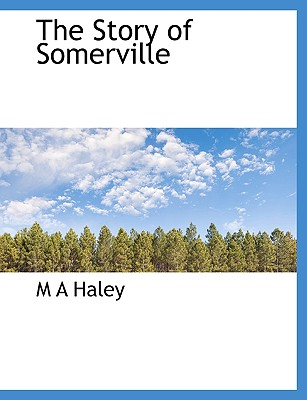 The Story of Somerville - Haley, M A