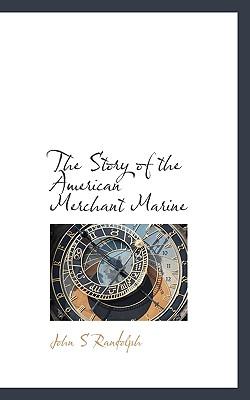 The Story of the American Merchant Marine - Randolph, John S