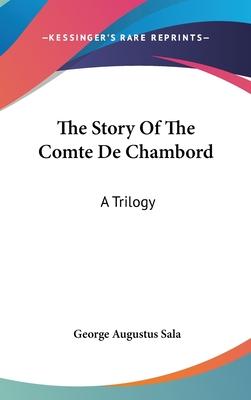 The Story of the Comte de Chambord: A Trilogy - Sala, George Augustus