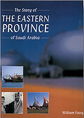 The Story of the Eastern Province of Saudi Arabia - Facey, William