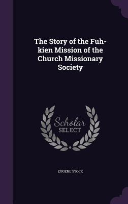 The Story of the Fuh-Kien Mission of the Church Missionary Society - Stock, Eugene