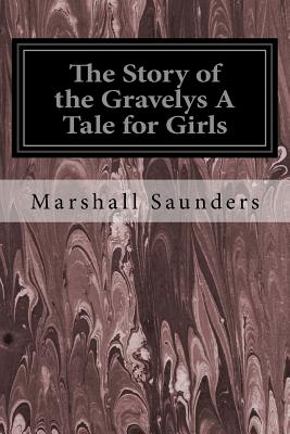 The Story of the Gravelys a Tale for Girls - Saunders, Marshall