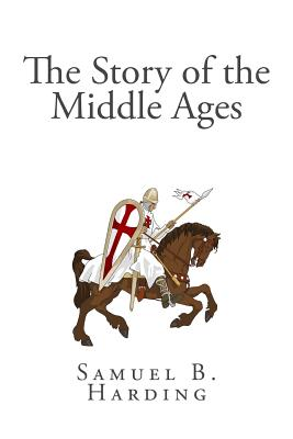 The Story of the Middle Ages - Harding, Samuel B