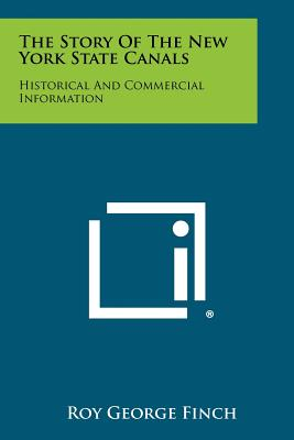 The Story of the New York State Canals: Historical and Commercial Information - Finch, Roy George