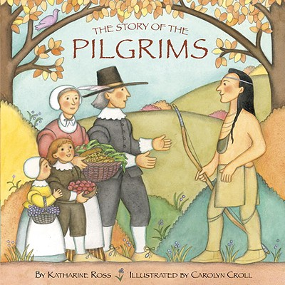 The Story of the Pilgrims - Ross, Katharine, and Croll, Carolyn