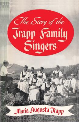 The Story of the Trapp Family Singers - Trapp, Maria Augusta, and Thomas, Ken (Introduction by)
