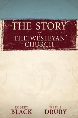 The Story of the Wesleyan Church - Black, Robert