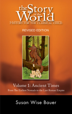 The Story of the World: History for the Classical Child: Ancient Times: From the Earliest Nomads to the Last Roman Emperor - Bauer, Susan Wise