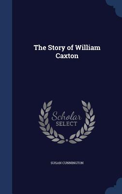The Story of William Caxton - Cunnington, Susan
