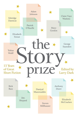 The Story Prize: 15 Years of Great Short Fiction - Dark, Larry (Editor), and Doerr, Anthony (Contributions by), and Strout, Elizabeth (Contributions by)