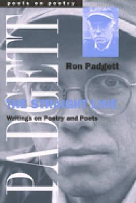 The Straight Line: Writing on Poetry and Poets - Padgett, Ron, and Padgett, Ronald