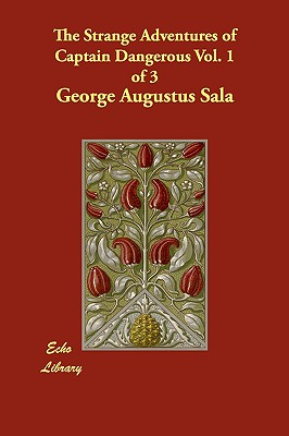 The Strange Adventures of Captain Dangerous Vol. 1 of 3 - Sala, George Augustus