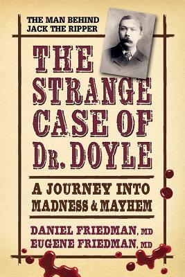 The Strange Case of Dr. Doyle: A Journey Into Madness & Mayhem - Friedman MD, Daniel, and Friedman MD, Eugene