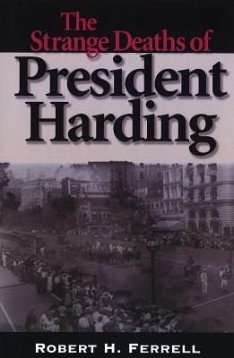 The Strange Deaths of President Harding - Ferrell, Robert