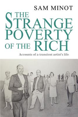 The Strange Poverty of the Rich: Accounts of a Transient Artist's Life - Minot, Sam
