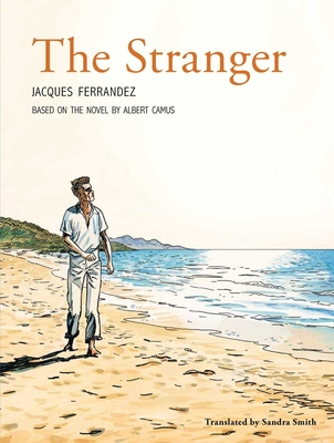 The Stranger: The Graphic Novel - Camus, Albert, and Smith, Sandra (Translated by)