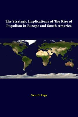 The Strategic Implications of the Rise of Populism in Europe and South America - Institute, Strategic Studies, and Ropp, Steve C
