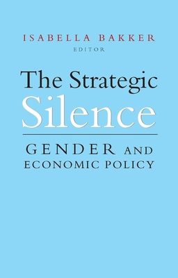 The Strategic Silence: Gender and Economic Policy - Bakker, Isabella (Editor)