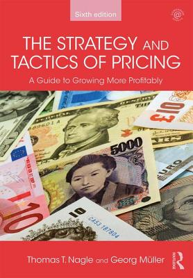 The Strategy and Tactics of Pricing: A Guide to Growing More Profitably - Nagle, Thomas T., and Muller, Georg