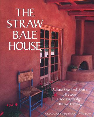 The Straw Bale House - Bainbridge, David A, and Steen, Bill, and Steen, Athena Swentzell