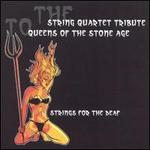 The String Quartet Tribute to Queens of the Stone Age: Strings for the Deaf