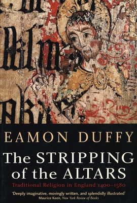 The Stripping of the Altars: Traditional Religion in England, 1400-1580, Second Edition - Duffy, Eamon, Dr.