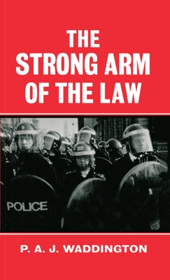The Strong Arm of the Law: Armed and Public Order Policing - Waddington, P A J