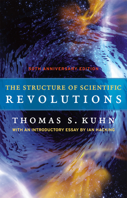 The Structure of Scientific Revolutions - Kuhn, Thomas S