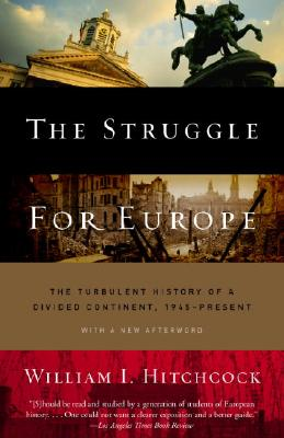 The Struggle for Europe: The Turbulent History of a Divided Continent 1945 to the Present - Hitchcock, William I, Mr.