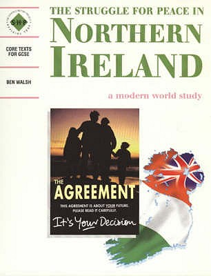 The Struggle for Peace in Northern Ireland: Students' Book: A Modern World Study - Walsh, Ben, and Schools History Project