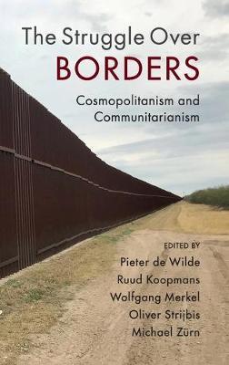The Struggle Over Borders - de Wilde, Pieter (Editor), and Koopmans, Ruud (Editor), and Merkel, Wolfgang (Editor)