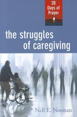 The Struggles of Caregiving: 28 Days of Prayer - Noonan, Nell E