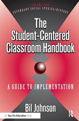 The Student Centered Classroom: Vol 1: Social Studies and History - Johnson, Eli