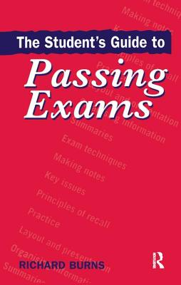 The Student's Guide to Passing Exams - Burns, Richard