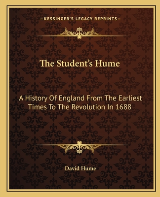 The Student's Hume: A History of England from the Earliest Times to the Revolution in 1688 - Hume, David