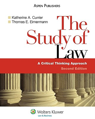 The Study of Law: A Critical Thinking Approach, Second Edition - Currier, and Currier, Katherine A, and Eimermann, Thomas E