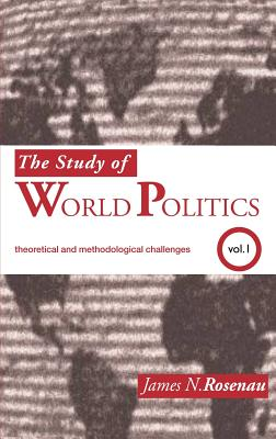 The Study of Word Politics: Volume 1: Theoretical and Methodological Challenges - Rosenau, James N