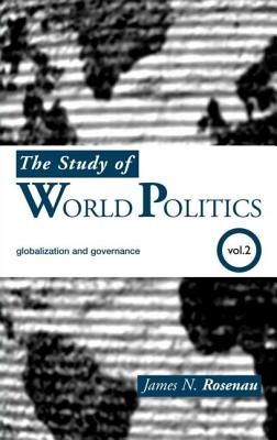 The Study of World Politics: Volume 2: Globalization and Governance - Rosenau, James, and Rosenau James, N