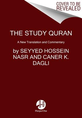 The Study Quran: A New Translation and Commentary - Nasr, Seyyed Hossein, and Dagli, Caner K, and Dakake, Maria Massi