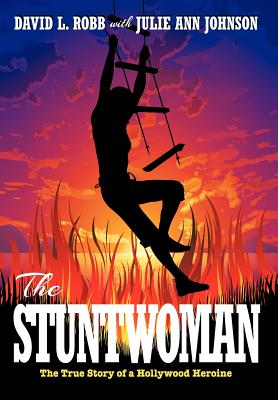The Stuntwoman: The True Story of a Hollywood Heroine - Johnson, David L Robb, and Ann, Julie, and Robb, David L