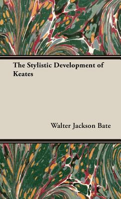 The Stylistic Development of Keates - Bate, Walter Jackson