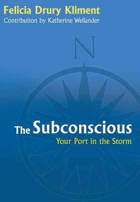 The Subconscious: Your Port in the Storm - Kliment, Felicia Drury