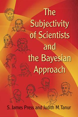 The Subjectivity of Scientists and the Bayesian Approach - Press, S James, and Tanur, Judith M