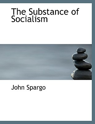 The Substance of Socialism - Spargo, John