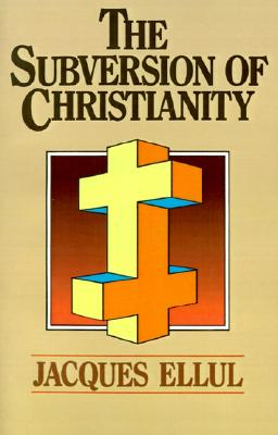 The Subversion of Christianity - Ellul, Jacques, and Bromiley, Geoffrey W, Ph.D., D.Litt. (Translated by)