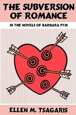 The Subversion of Romance in the Novels of Barbara Pym - Tsagaris, Ellen M