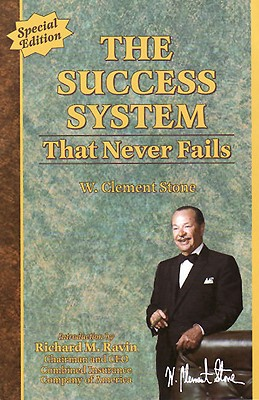 The Success System That Never Fails - Stone, W Clement, and Ravin, Richard M (Foreword by)