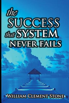 The Success System That Never Fails - Stone, William Clement