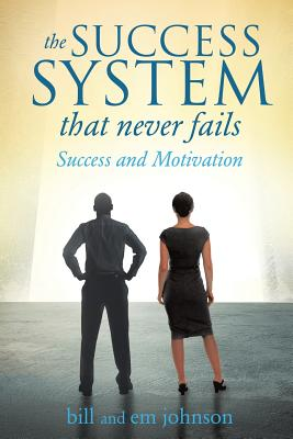 The Success System That Never Fails - Johnson, Bill and Em