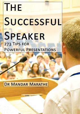 The Successful Speaker: 273 Tips for Powerful Presentations - Marathe, Mandar
